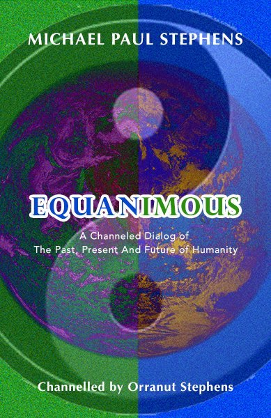 Equanimous - A channeled dialog by Michael Paul Stephens