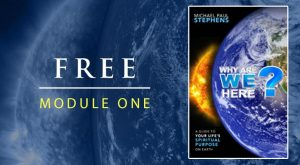 Free Spiritual Course - Why Are We Here - Module One Absolutely Free!